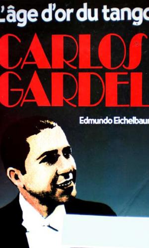 Eichelbaum - Carlos Gardel, l'âge d'or du tango